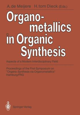 Organometallics in Organic Synthesis: Aspects of a Modern Interdisciplinary Field - Meijere, Armin de (Editor), and Aumann, R, and Dieck, Heindirk Tom (Editor)