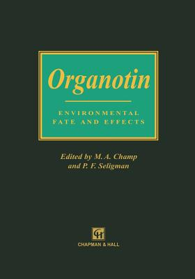 Organotin: Environmental Fate and Effects - Champ, M a (Editor), and Seligman, Peter F (Editor)