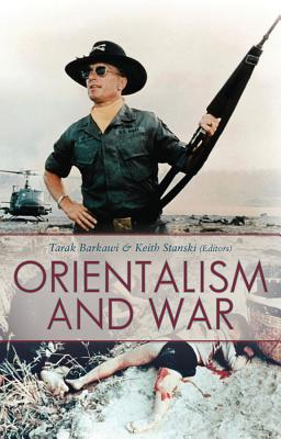 Orientalism and War - Barkawi, Tarak (Editor), and Stanski, Keith (Editor)