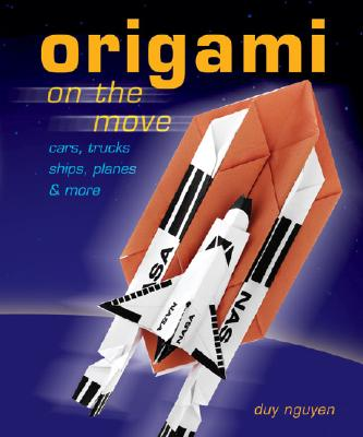 Origami on the Move: Cars, Trucks, Ships, Planes & More - Nguyen, Duy