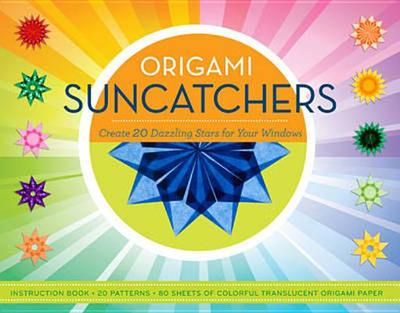 Origami Suncatchers: Create 20 Dazzling Stars for Your Windows - Gross-Loh, Christine, PH.D