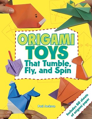 Origami Toys That Tumble, Fly, and Spin - Jackson, Paul