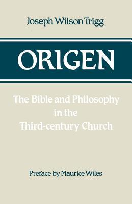 Origen: The Bible and Philosophy in the Third-century Church - Trigg, Joseph Wilson