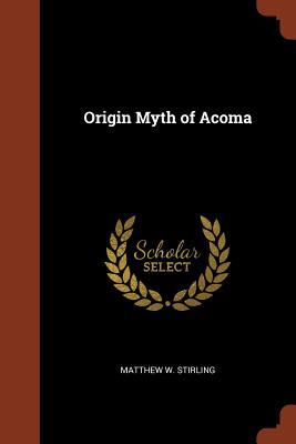 Origin Myth of Acoma - Stirling, Matthew W