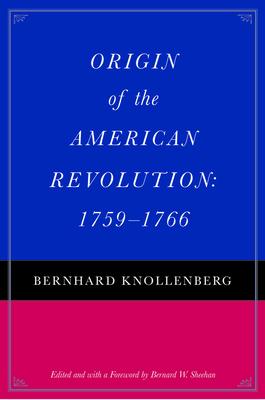 Origin of the American Revolution: 1759-1766 - Knollenberg, Bernhard, and Sheehan, Bernard W (Editor)