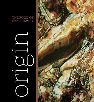 Origin: the Food of Ben Shewry - Shewry, Ben
