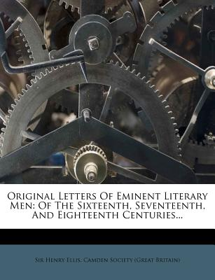 Original Letters of Eminent Literary Men of the Sixteenth, Seventeenth and Eighteenth Centuries - Ellis, Henry (Editor)