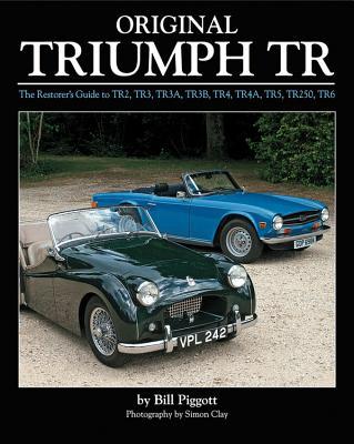 Original Triumph Tr: The Restorer's Guide to Tr2, Tr3, Tr3a, Tr3b, Tr4, Tr4a, Tr5, Tr250, TR6 - Piggott, Bill