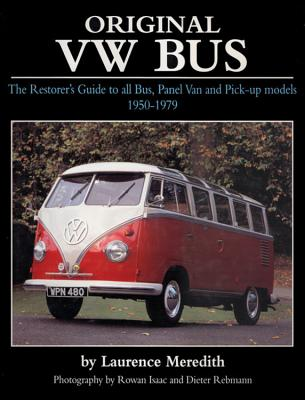 Original VW Bus: The Restorer's Guide to All Bus, Panel Van and Pick-up Models, 1950-1979 - Meredith, Laurence