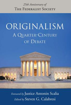 Originalism A Quarter Century of Debate - Calabresi, Steven G, Professor (Editor), and Scalia, Antonin (Foreword by)