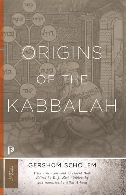 Origins of the Kabbalah - Scholem, Gershom Gerhard, and Biale, David (Foreword by), and Werblowsky, R J Zwi (Editor)