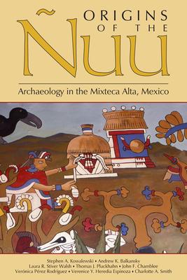 Origins of the Nuu: Archaeology in the Mixteca Alta, Mexico - Kowalewski, Stephen A (Editor)