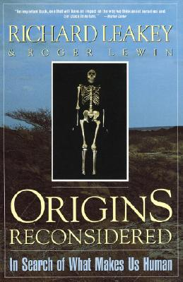 Origins Reconsidered: In Search of What Makes Us Human - Leakey, Richard E, and Lewin, Roger (Contributions by)