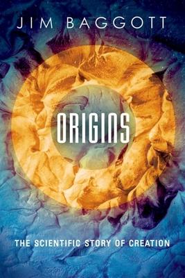 Origins: The Scientific Story of Creation - Baggott, Jim