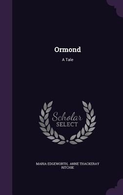 Ormond: A Tale - Edgeworth, Maria, and Anne Thackeray Ritchie (Creator)