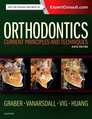 Orthodontics: Current Principles and Techniques - Graber, Lee W, Dds, MS, PhD, and VanArsdall, Robert L, Dds, and Vig, Katherine W L, MS