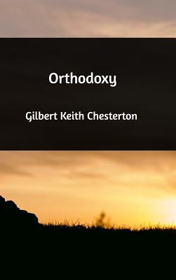 Orthodoxy - Chesterton, G K