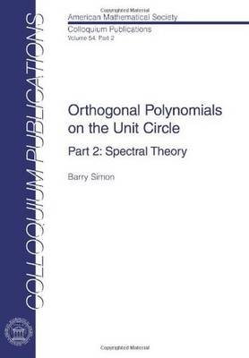 Orthogonal Polynomials on the Unit Circle: Spectral Theory Part 2 - Simon, Barry