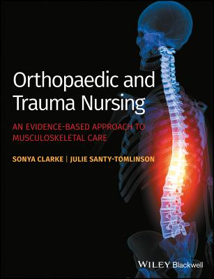 Orthopaedic and Trauma Nursing - an Evidence-based Approach to Musculoskeletal Care - Clarke, Sonya, and Santy-Tomlinson, Julie