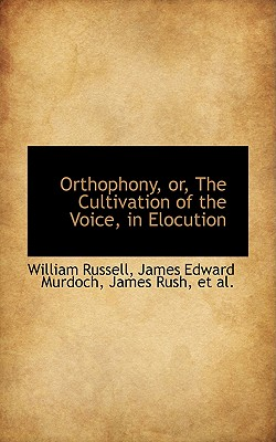 Orthophony, Or, the Cultivation of the Voice, in Elocution - Russell, William