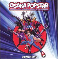 Osaka Popstar and the American Legends of Punk - Osaka Popstar