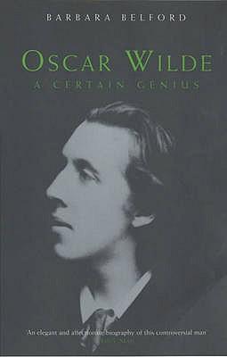 Oscar Wilde: A Certain Genius - Belford, Barbara