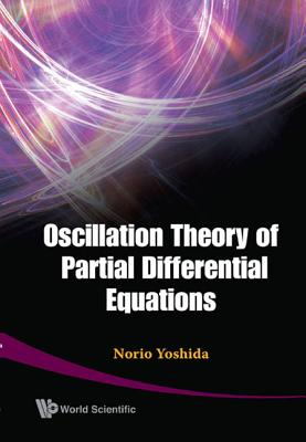 Oscillation Theory of Partial Differential Equations - Yoshida, Norio