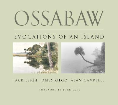Ossabaw: Evocations of an Island - Beidler, Philip D., and Kilgo, James, and Lane, John (Foreword by)