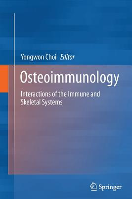 Osteoimmunology: Interactions of the Immune and Skeletal Systems - Choi, Yongwon (Editor)