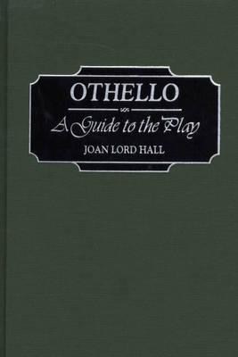 Othello: A Guide to the Play - Hall, Joan L