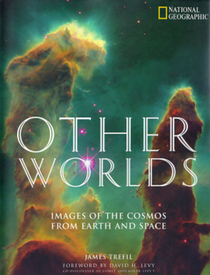 Other Worlds: Images of the Cosmos from Earth and Space - Trefil, James S, and Levy, David (Foreword by)