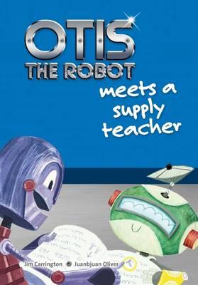 Otis the Robot Meets a Supply Teacher - Carrington, Jim