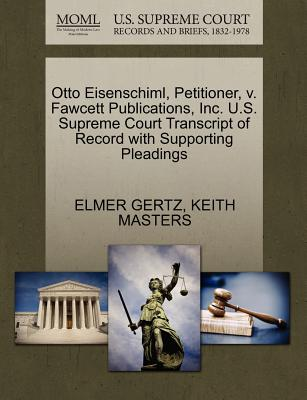 Otto Eisenschiml, Petitioner, V. Fawcett Publications, Inc. U.S. Supreme Court Transcript of Record with Supporting Pleadings - Gertz, Elmer, Mr., and Masters, Keith