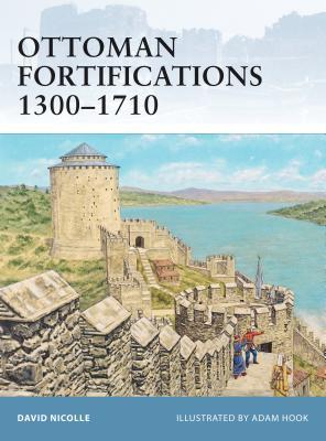 Ottoman Fortifications 1300-1710 - Nicolle, David