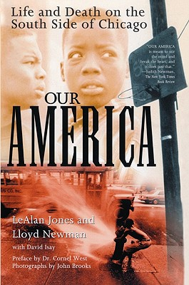 Our America: Life and Death on the South Side of Chicago - Jones, LeAlan, and Isay, David, Mr., and Newman, Lloyd