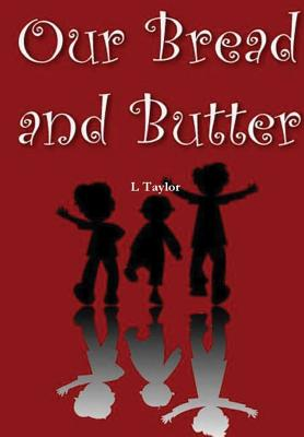 Our Bread and Butter - Taylor, L
