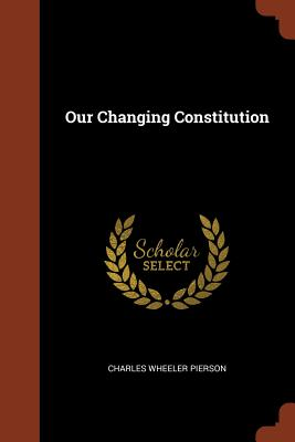 Our Changing Constitution - Pierson, Charles Wheeler