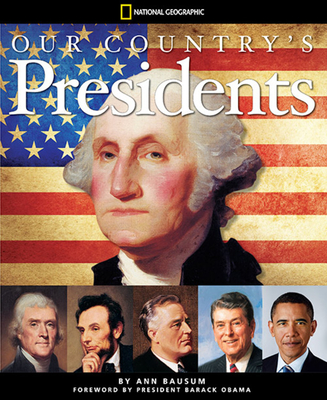 Our Country's Presidents: All You Need to Know about the Presidents, from George Washington to Barack Obama - Bausum, Ann
