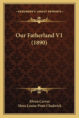 Our Fatherland V1 (1890) - Carver, Elvira, and Pratt-Chadwick, Mara Louise