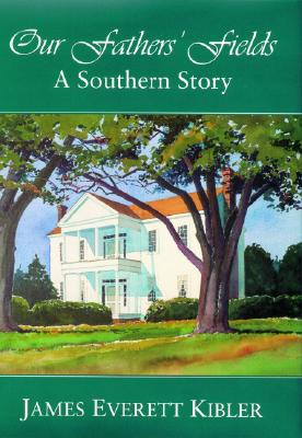 Our Fathers' Fields: A Southern Story - Kibler, James Everett