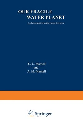 Our Fragile Water Planet: An Introduction to the Earth Sciences - Mantell, C