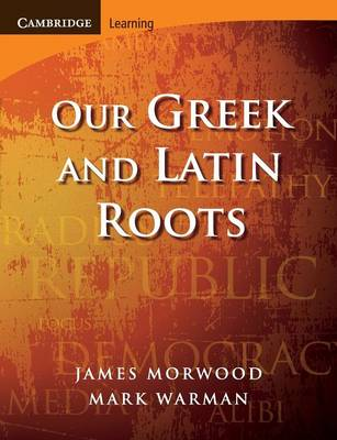 Our Greek and Latin Roots - Morwood, James, and Warman, Mark