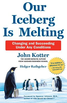 Our Iceberg is Melting: Changing and Succeeding Under Any Conditions - Kotter, John, and Rathgeber, Holger