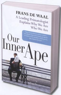 Our Inner Ape: A Leading Primatologist Explains Why We Are Who We Are - de Waal, Frans, Dr.