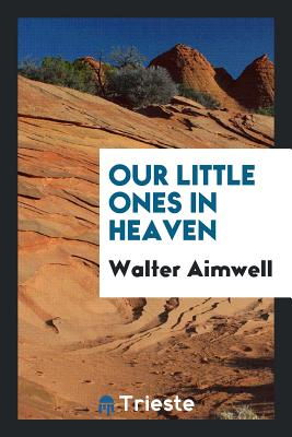 Our Little Ones in Heaven - Aimwell, Walter