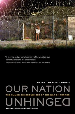 Our Nation Unhinged: The Human Consequences of the War on Terror - Honigsberg, Peter Jan, and Chemerinsky, Erwin (Foreword by)