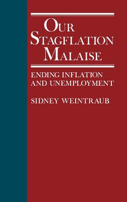 Our Stagflation Malaise: Ending Inflation and Unemployment - Weintraub, Sidney, and Owen, Neil, and Weintraub, Eliot