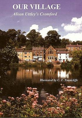 Our Village: Alison Uttley's Cromford - Uttley, Alison, and Mitchell, Jacqueline
