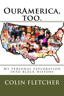 Ouramerica: My Personal Exploration Into Black History - Fletcher, Colin D