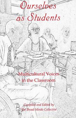 Ourselves as Students: Multicultural Voices in the Classroom - Broad Minds Collective, and Ancarrow, Kaaren (Editor), and Lukic, Nan Aka Nan Byrne (Editor)